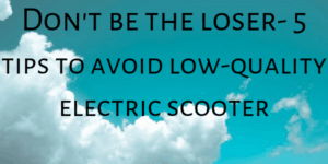 5 tips to avoid low-quality electric scooter
